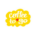 coffee to go lettering sticker vector image vector image