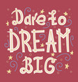 dare to dream big vector image