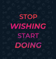 stop wishing start doing poster vector image vector image