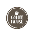 coffe house letters and cup grunge circle vector image vector image