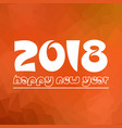 happy new year 2018 on orange low polygon vector image vector image