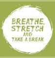 breathe stretch and take a break - affirmation