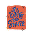 its time to shine hand drawn lettering vector image vector image
