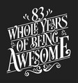 83 whole years being awesome vector image vector image