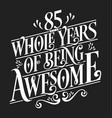 85 whole years being awesome vector image vector image