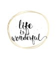 life is wonderful inscription greeting card vector image