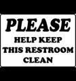 please help keep this restroom clean inspirational vector image