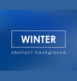 blue blurred background empty template for winter vector image vector image