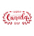 Happy Canada Day Hand Drawn Calligraphy Pen Brush vector image vector image