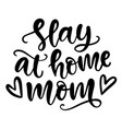 slay at home mom t shirt design lettering quote vector image vector image