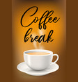 poster with cup on saucer and coffee break text vector image vector image