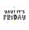 yay its friday lettering positive quote vector image vector image