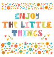Enjoy the little things Hand drawn lettering with vector image vector image