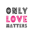 only love matters trendy quote gift card vector image vector image