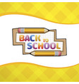 yellow cartoon pencil school board with text back vector image vector image