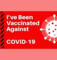 ive been vaccinated against covid-19 with virus