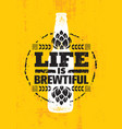 life is brewtiful craft beer local brewery vector image