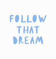 follow that dream vector image vector image