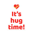 it is hug time poster vector image vector image
