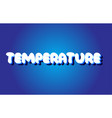 temperature text 3d blue white concept design vector image vector image