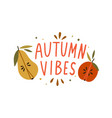 autumn vibes hand drawn lettering composition vector image vector image