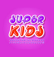 bright banner super kids with creative font vector image vector image