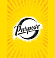 find your purpose inspiring creative motivation vector image vector image