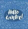 hello winter - handwritten inscription hand drawn vector image vector image