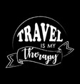 travel is my therapy typography vector image vector image