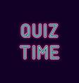 neon inscription of quiz time vector image
