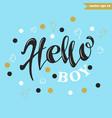 hello boy lettering vector image