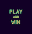 neon inscription of play and win vector image