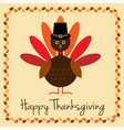 happy thanksgiving with turkey and pilgrim hat vector image vector image