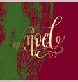 noel - french merry christmas gold hand lettering vector image vector image