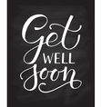 Hand sketched inspirational quote Get well Soon vector image vector image