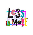 less is more shirt print quote lettering vector image vector image