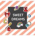 slogan Sweet dreams with fashion patch and pins vector image