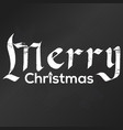 merry christmas gothic lettering chalk on board vector image