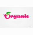 organic 3d word with a green leaf and pink color vector image vector image