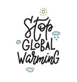 stop global warming shirt print quote lettering vector image vector image