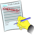hand signing car loan form with denied stamp vector image vector image