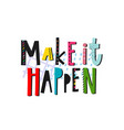 make it happen shirt print quote lettering vector image vector image