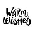 warm wishes hand-drawn lettering chrsitmas text vector image vector image
