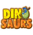 font design for word dinosaur with dinosaur in egg vector image vector image