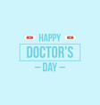 happy doctor day background style for card vector image vector image