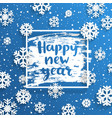 happy new year square frame with snowflakes around vector image vector image