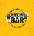 meet me at the bar motivation quote workout and vector image