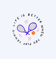 life is better when you play tennis flat vector image vector image