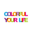 colorful your life phrase overlap color no vector image vector image