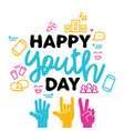 happy youth day greeting card of diversity hands vector image vector image